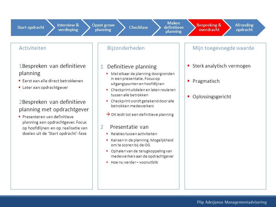 Activiteiten 1Bespreken van definitieve planning  Eerst aan alle direct betrokkenen  Later aan opdrachtgever 2Bespreken van definitieve planning met