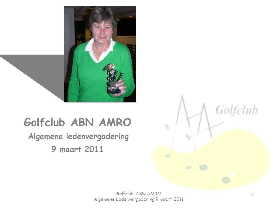 Golfclub ABN AMRO Algemene Ledenvergadering 9 maart 2011 Opmerkingen bij de begroting 2011 52 Begrotingsevenwicht blijft uitgangspunt Evenementen worden duurder, daarom verhoging contributie conform aankondiging ALV 2010 Weekendtoernooi is weektoernooi geworden.