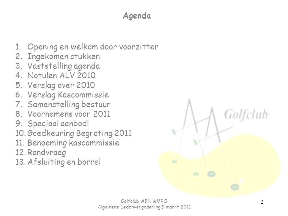 Agenda 1.Opening en welkom door voorzitter 2.Ingekomen stukken 3.Vaststelling agenda 4.Notulen ALV 2010 5.Verslag over 2010 6.Verslag Kascommissie 7.Samenstelling bestuur 8.Voornemens voor 2011 9.Speciaal aanbod.