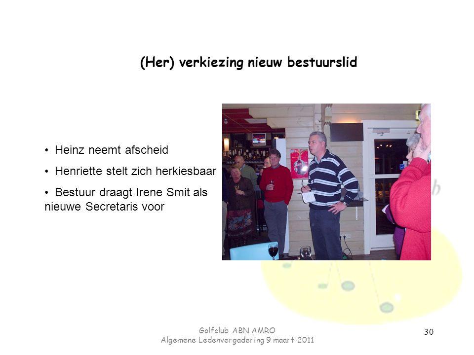 Golfclub ABN AMRO Algemene Ledenvergadering 9 maart 2011 (Her) verkiezing nieuw bestuurslid Heinz neemt afscheid Henriette stelt zich herkiesbaar Bestuur draagt Irene Smit als nieuwe Secretaris voor 30