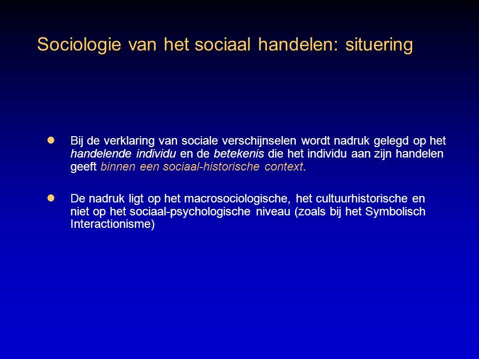 Sociologie van het sociaal handelen: situering Bij de verklaring van sociale verschijnselen wordt nadruk gelegd op het handelende individu en de betekenis die het individu aan zijn handelen geeft binnen een sociaal-historische context.