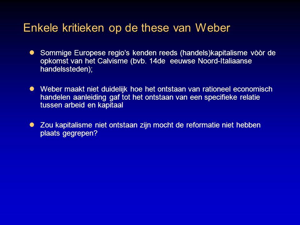 Enkele kritieken op de these van Weber Sommige Europese regio's kenden reeds (handels)kapitalisme vòòr de opkomst van het Calvisme (bvb.