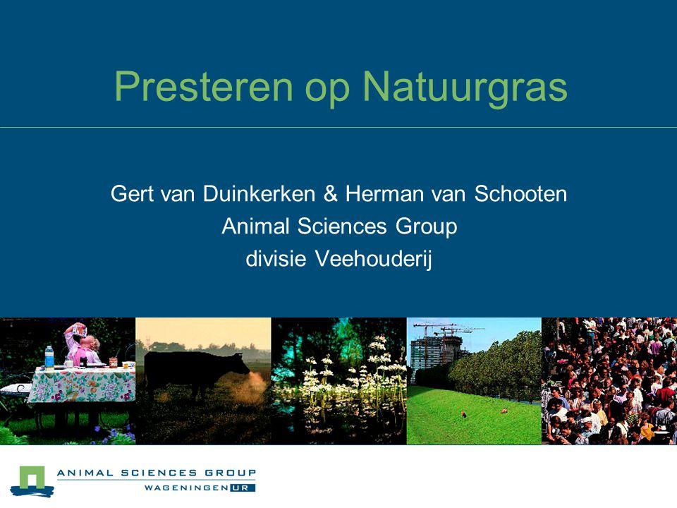 Presteren op Natuurgras Gert van Duinkerken & Herman van Schooten Animal Sciences Group divisie Veehouderij