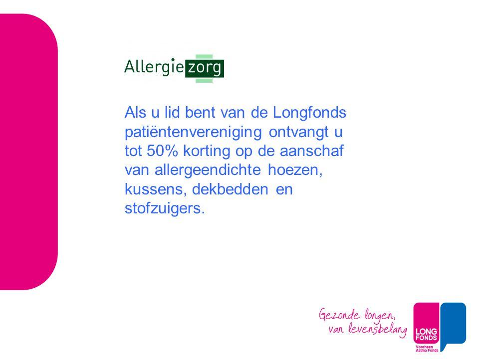 Als u lid bent van de Longfonds patiëntenvereniging ontvangt u tot 50% korting op de aanschaf van allergeendichte hoezen, kussens, dekbedden en stofzuigers.