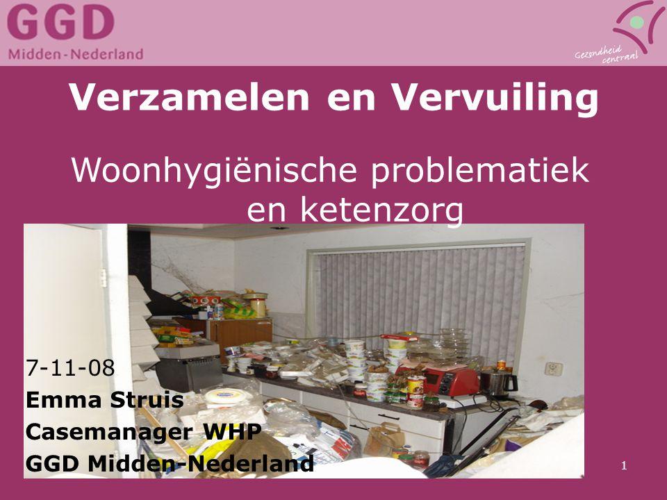 22 november 2014GGD Midden-Nederland1 Verzamelen en Vervuiling 7-11-08 Emma Struis Casemanager WHP GGD Midden-Nederland Woonhygiënische problematiek e