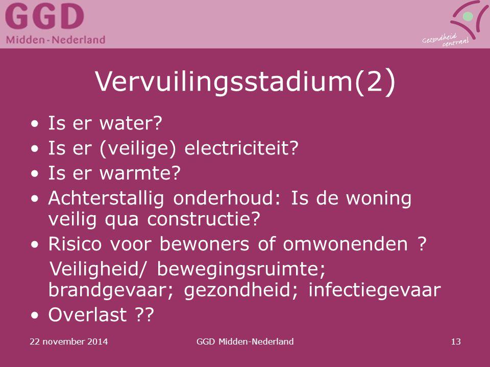 22 november 2014GGD Midden-Nederland13 Vervuilingsstadium(2 ) Is er water? Is er (veilige) electriciteit? Is er warmte? Achterstallig onderhoud: Is de