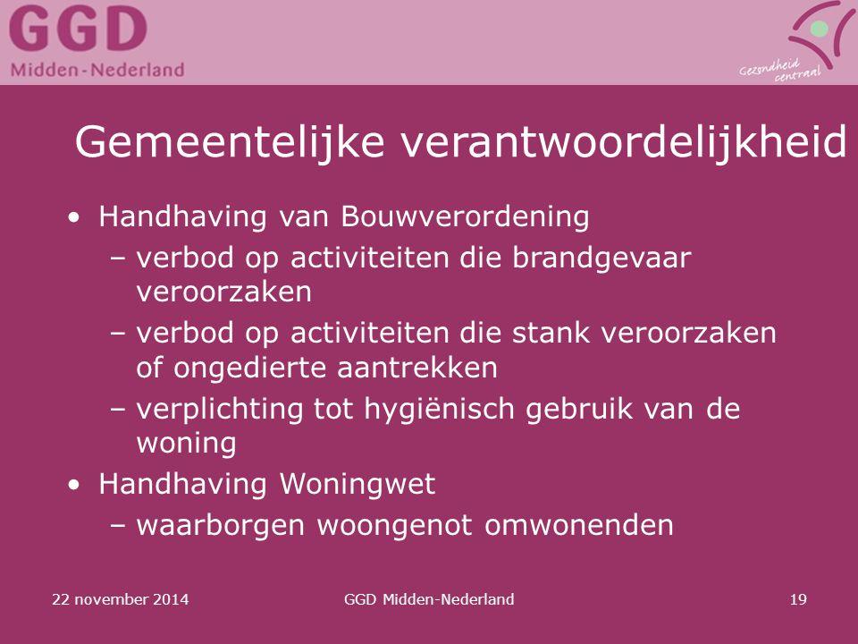22 november 2014GGD Midden-Nederland19 Gemeentelijke verantwoordelijkheid Handhaving van Bouwverordening –verbod op activiteiten die brandgevaar veroo
