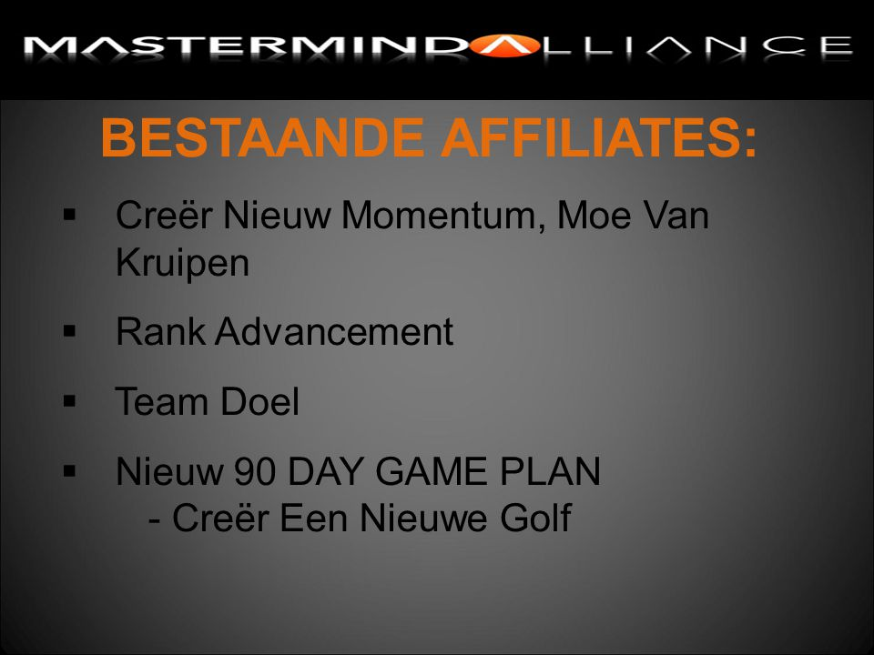 BESTAANDE AFFILIATES:  Creër Nieuw Momentum, Moe Van Kruipen  Rank Advancement  Team Doel  Nieuw 90 DAY GAME PLAN - Creër Een Nieuwe Golf