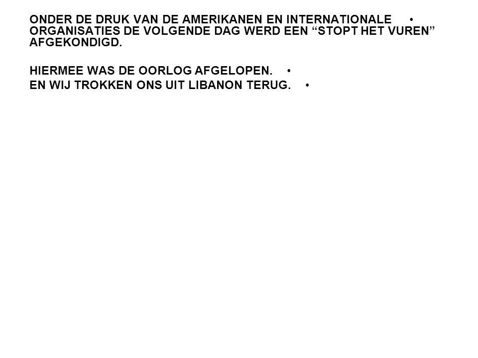 """ONDER DE DRUK VAN DE AMERIKANEN EN INTERNATIONALE ORGANISATIES DE VOLGENDE DAG WERD EEN """"STOPT HET VUREN"""" AFGEKONDIGD. HIERMEE WAS DE OORLOG AFGELOPEN"""