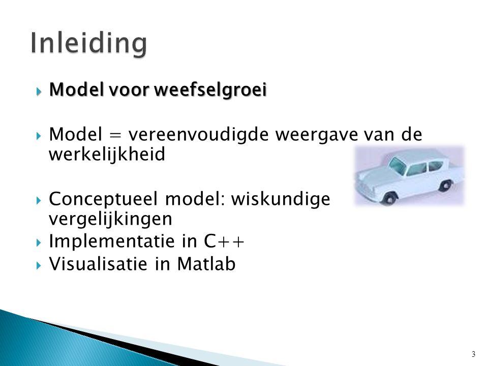  Model voor weefselgroei  Model = vereenvoudigde weergave van de werkelijkheid  Conceptueel model: wiskundige vergelijkingen  Implementatie in C++  Visualisatie in Matlab 3