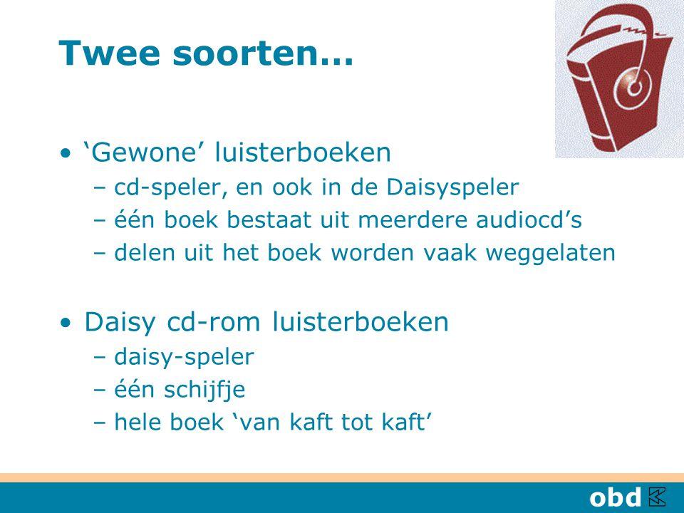 Twee soorten… 'Gewone' luisterboeken –cd-speler, en ook in de Daisyspeler –één boek bestaat uit meerdere audiocd's –delen uit het boek worden vaak weggelaten Daisy cd-rom luisterboeken –daisy-speler –één schijfje –hele boek 'van kaft tot kaft'