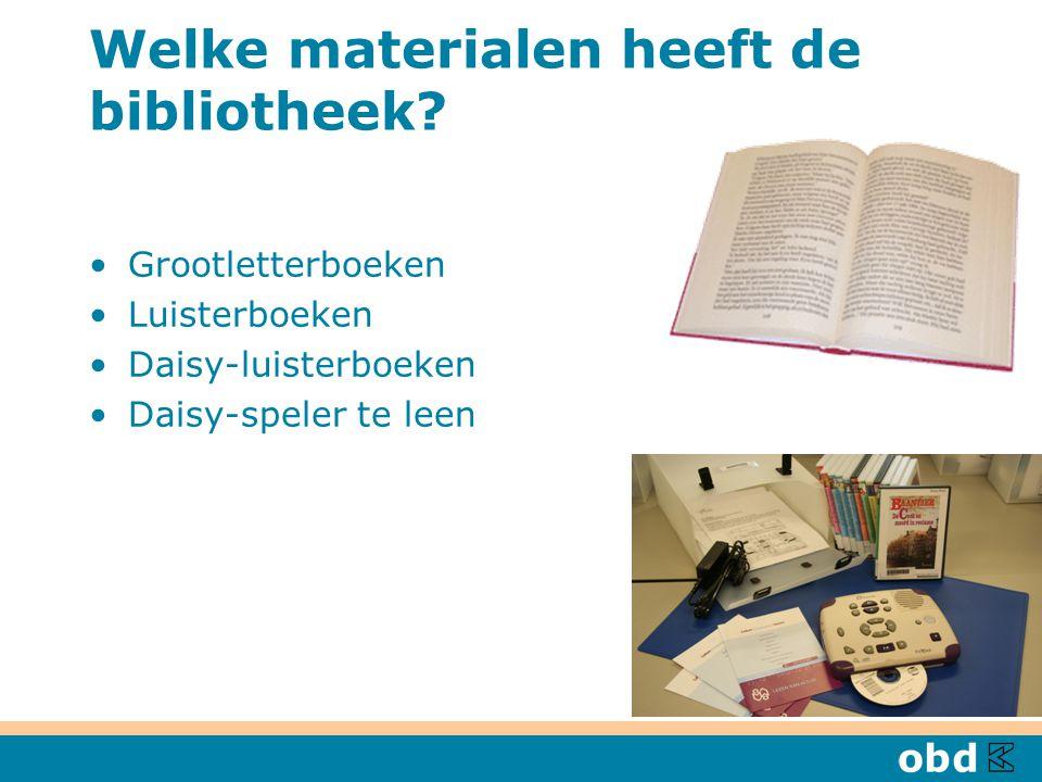 Welke materialen heeft de bibliotheek? Grootletterboeken Luisterboeken Daisy-luisterboeken Daisy-speler te leen