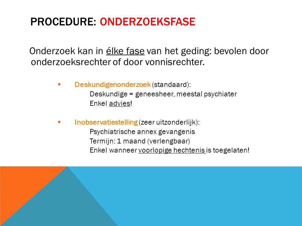 PROCEDURE: ONDERZOEKSFASE Onderzoek kan in élke fase van het geding: bevolen door onderzoeksrechter of door vonnisrechter.  Deskundigenonderzoek (sta