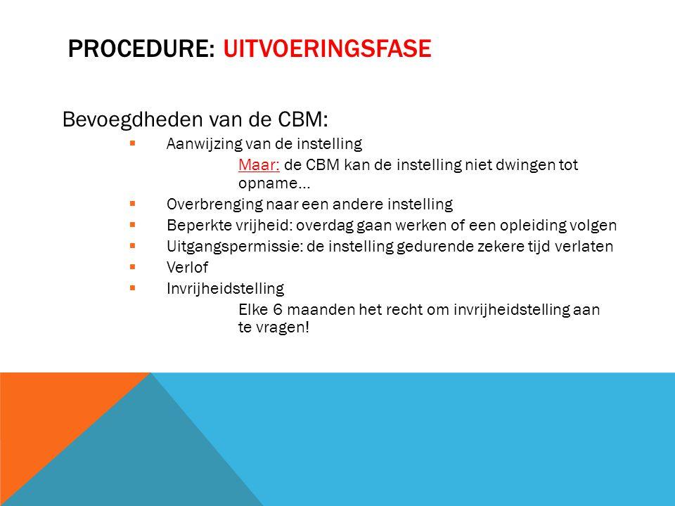 PROCEDURE: UITVOERINGSFASE Bevoegdheden van de CBM:  Aanwijzing van de instelling Maar: de CBM kan de instelling niet dwingen tot opname…  Overbreng