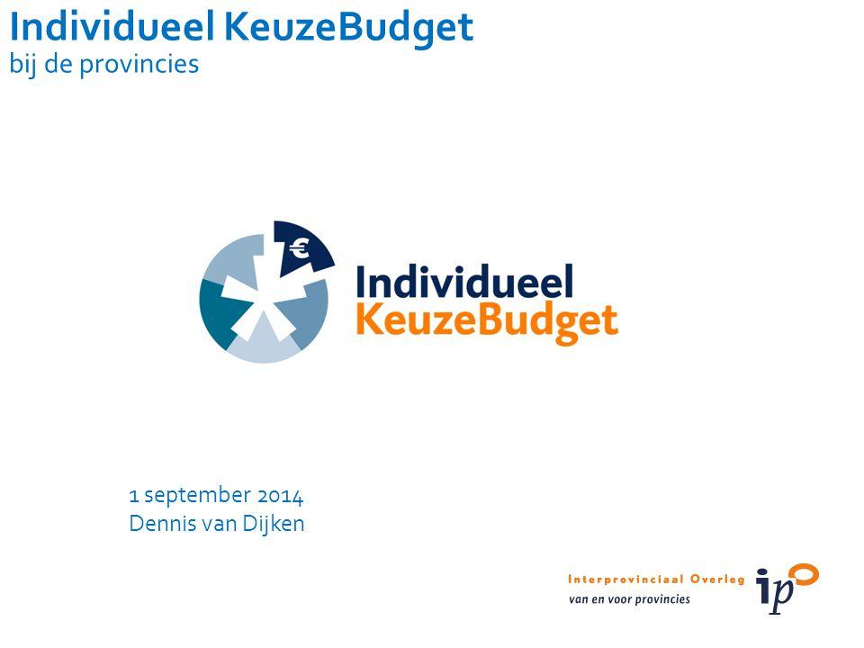 Individueel KeuzeBudget bij de provincies 1 september 2014 Dennis van Dijken