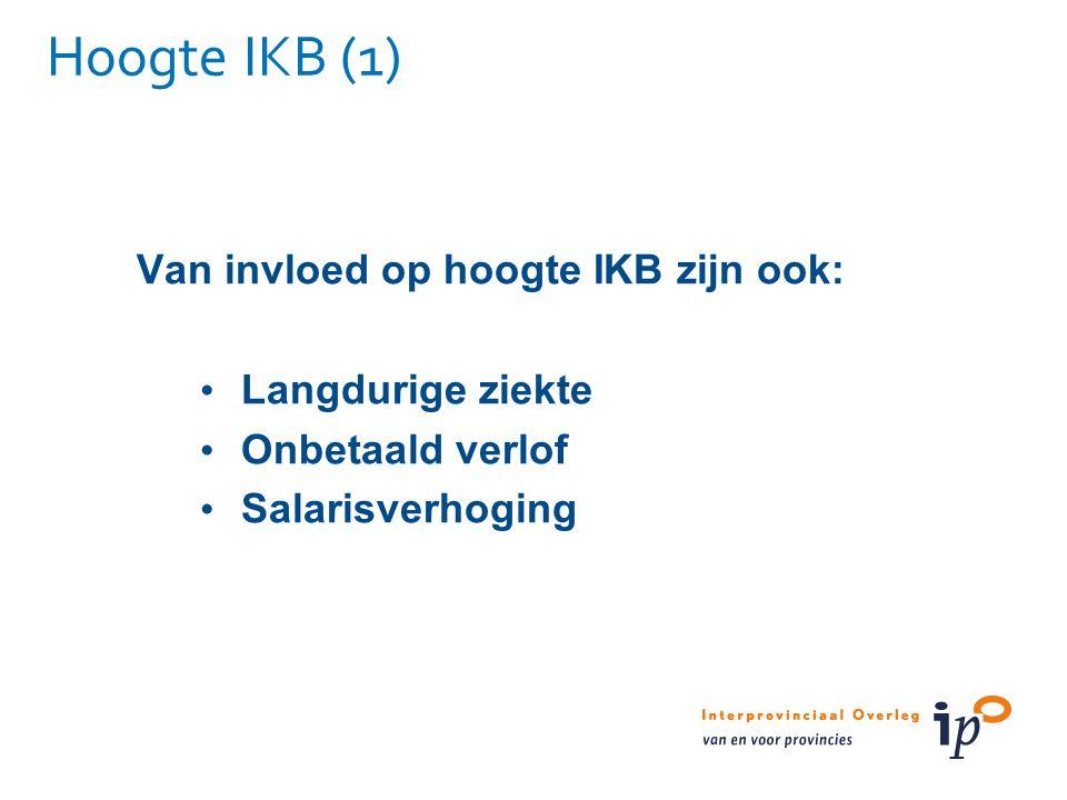 Hoogte IKB (1) Van invloed op hoogte IKB zijn ook: Langdurige ziekte Onbetaald verlof Salarisverhoging