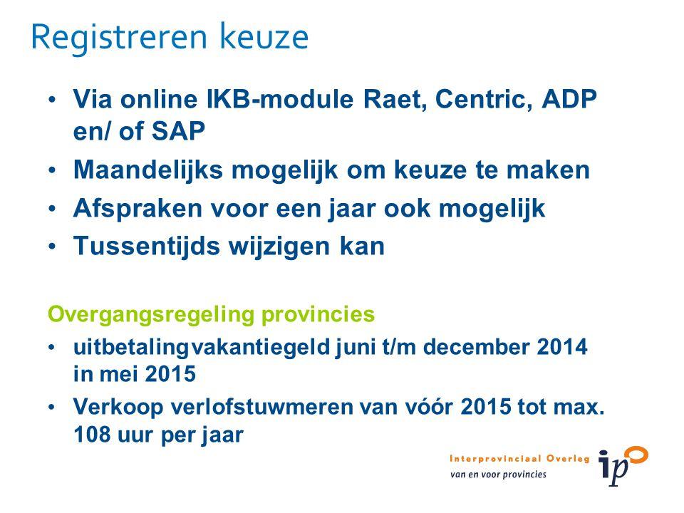 Registreren keuze Via online IKB-module Raet, Centric, ADP en/ of SAP Maandelijks mogelijk om keuze te maken Afspraken voor een jaar ook mogelijk Tuss