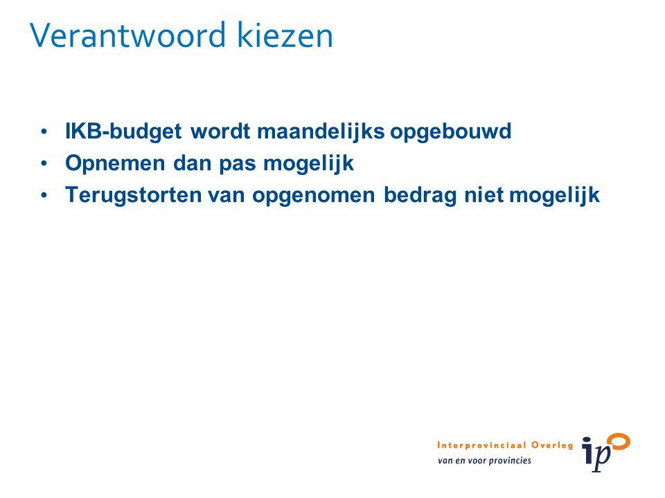 Verantwoord kiezen IKB-budget wordt maandelijks opgebouwd Opnemen dan pas mogelijk Terugstorten van opgenomen bedrag niet mogelijk