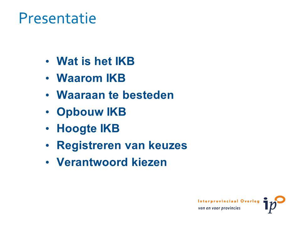 Wat is het IKB Waarom IKB Waaraan te besteden Opbouw IKB Hoogte IKB Registreren van keuzes Verantwoord kiezen Presentatie