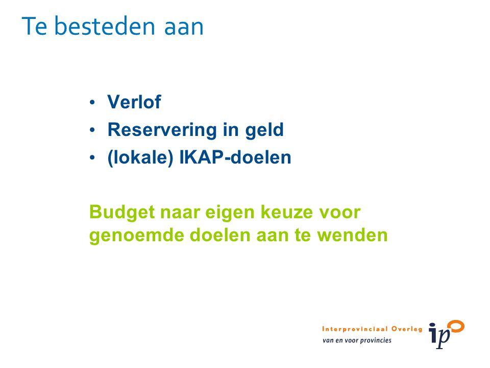 Te besteden aan Verlof Reservering in geld (lokale) IKAP-doelen Budget naar eigen keuze voor genoemde doelen aan te wenden