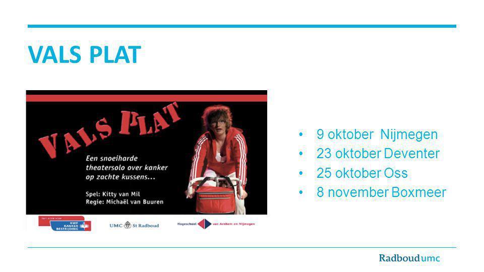 VALS PLAT 9 oktober Nijmegen 23 oktober Deventer 25 oktober Oss 8 november Boxmeer