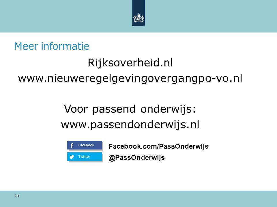 Meer informatie Rijksoverheid.nl www.nieuweregelgevingovergangpo-vo.nl Voor passend onderwijs: www.passendonderwijs.nl 19 Facebook.com/PassOnderwijs @PassOnderwijs