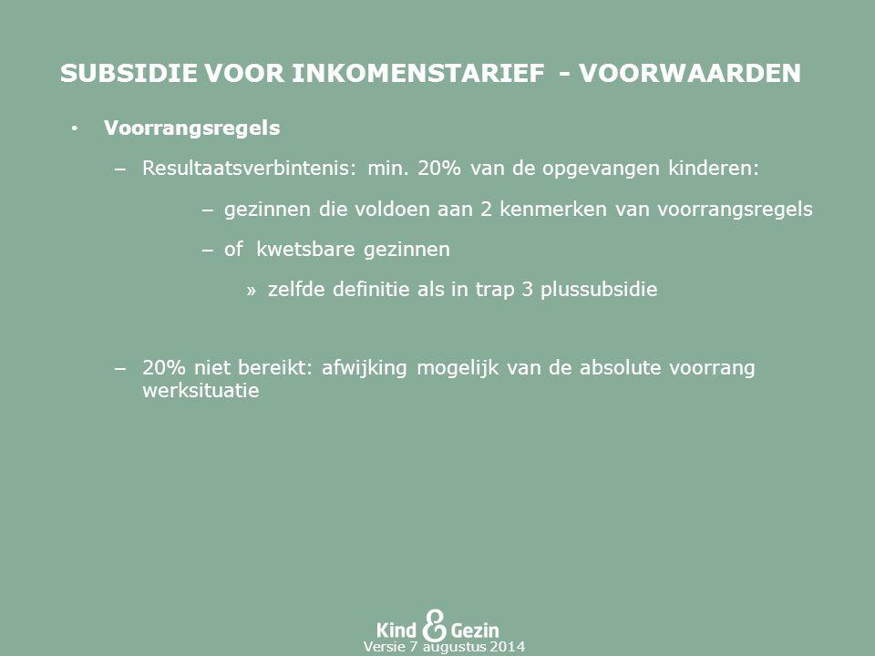 SUBSIDIE VOOR INKOMENSTARIEF - VOORWAARDEN Voorrangsregels – Resultaatsverbintenis: min. 20% van de opgevangen kinderen: – gezinnen die voldoen aan 2