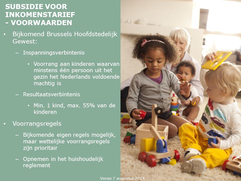 SUBSIDIE VOOR INKOMENSTARIEF - VOORWAARDEN Bijkomend Brussels Hoofdstedelijk Gewest: – Inspanningsverbintenis Voorrang aan kinderen waarvan minstens é