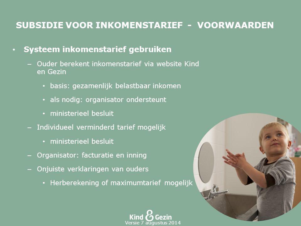 SUBSIDIE VOOR INKOMENSTARIEF - VOORWAARDEN Systeem inkomenstarief gebruiken – Ouder berekent inkomenstarief via website Kind en Gezin basis: gezamenli