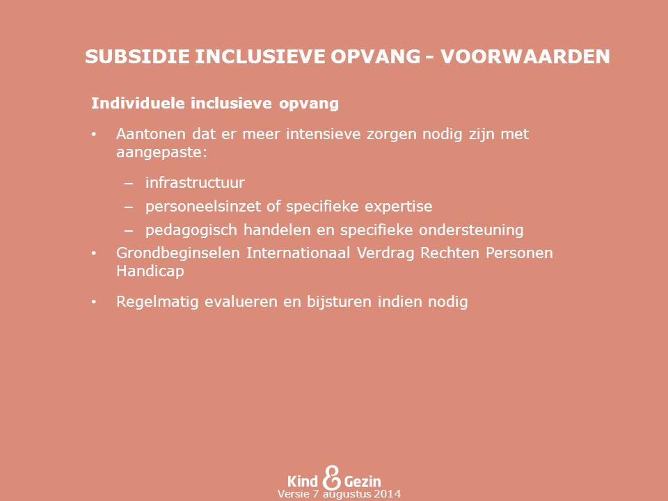 SUBSIDIE INCLUSIEVE OPVANG - VOORWAARDEN Individuele inclusieve opvang Aantonen dat er meer intensieve zorgen nodig zijn met aangepaste: – infrastruct