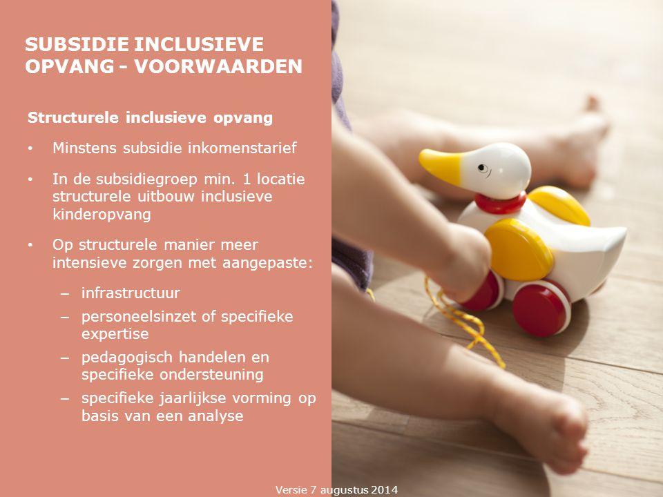 SUBSIDIE INCLUSIEVE OPVANG - VOORWAARDEN Structurele inclusieve opvang Minstens subsidie inkomenstarief In de subsidiegroep min. 1 locatie structurele