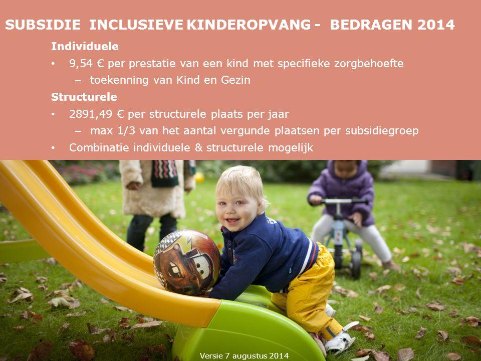SUBSIDIE INCLUSIEVE KINDEROPVANG - BEDRAGEN 2014 Individuele 9,54 € per prestatie van een kind met specifieke zorgbehoefte – toekenning van Kind en Ge