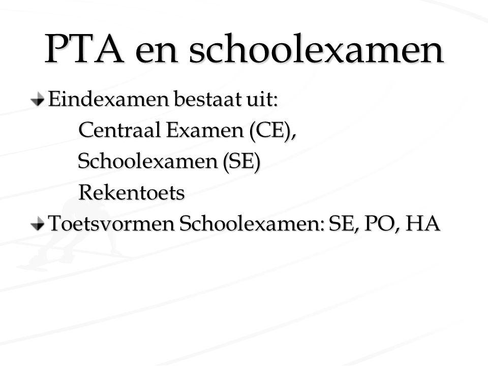 PTA en schoolexamen Eindexamen bestaat uit: Centraal Examen (CE), Schoolexamen (SE) Rekentoets Toetsvormen Schoolexamen: SE, PO, HA