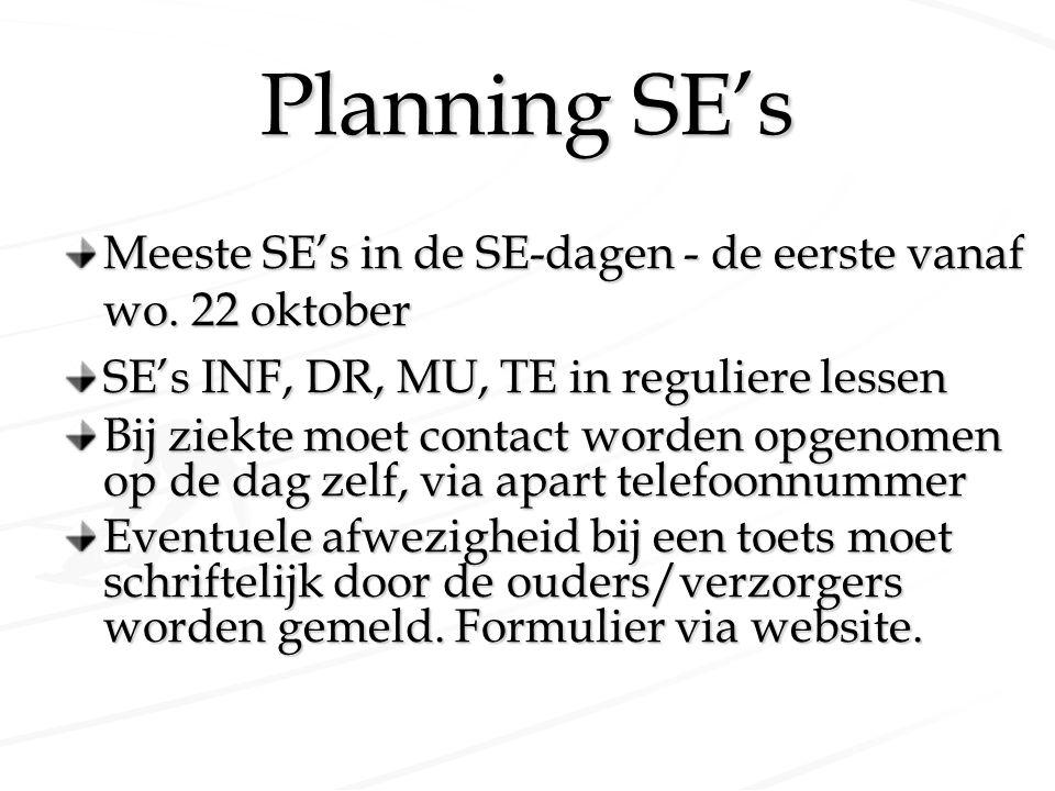 Planning SE's Meeste SE's in de SE-dagen - de eerste vanaf wo. 22 oktober SE's INF, DR, MU, TE in reguliere lessen Bij ziekte moet contact worden opge