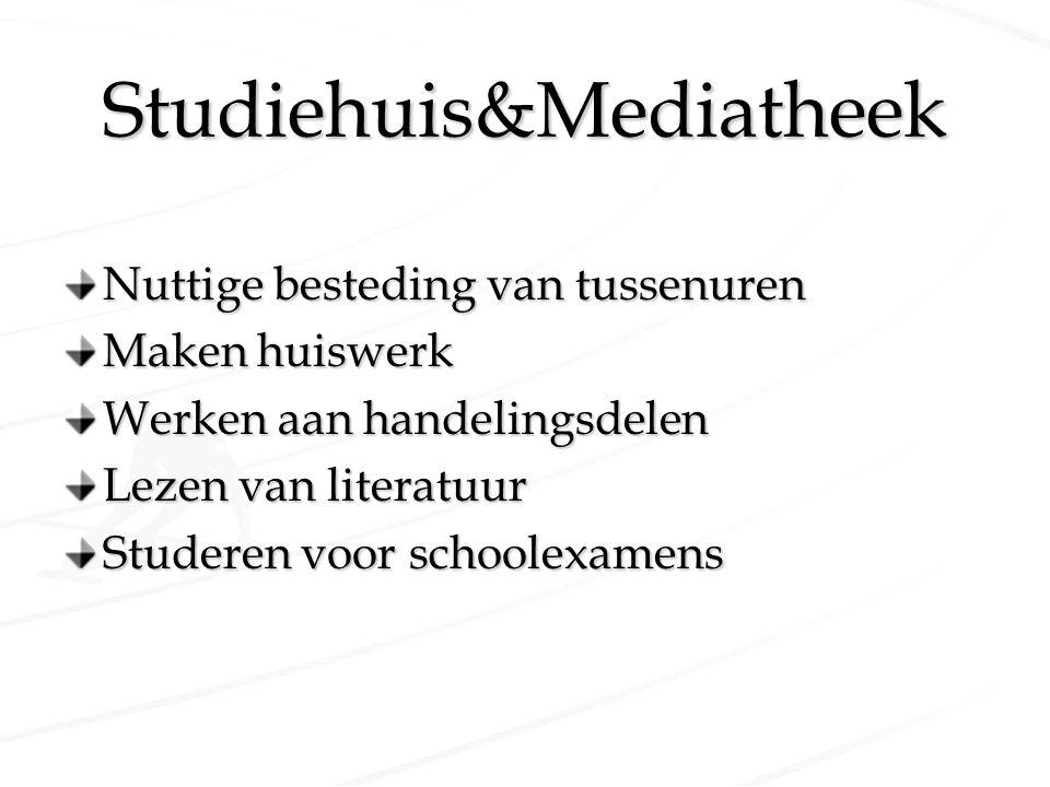 Studiehuis&Mediatheek Nuttige besteding van tussenuren Maken huiswerk Werken aan handelingsdelen Lezen van literatuur Studeren voor schoolexamens