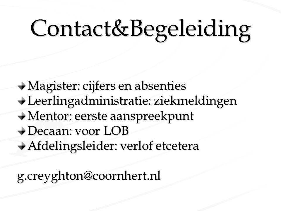 Contact&Begeleiding Magister: cijfers en absenties Leerlingadministratie: ziekmeldingen Mentor: eerste aanspreekpunt Decaan: voor LOB Afdelingsleider: