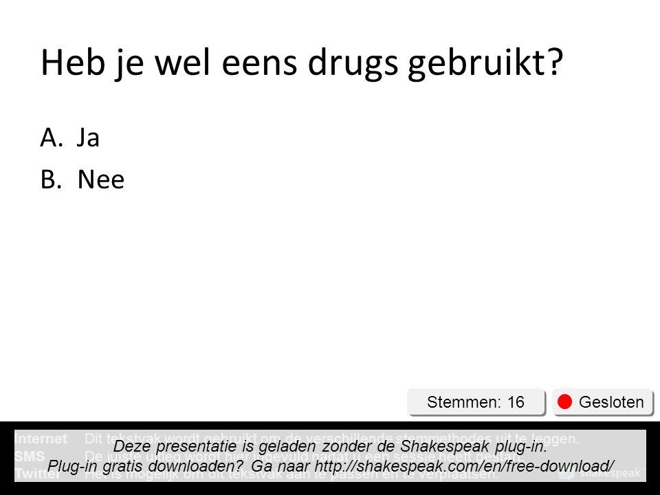 Heb je wel eens drugs gebruikt? A.Ja B.Nee Stemmen: 16 Gesloten InternetDit tekstvak wordt gebruikt om de verschillende stemmethodes uit te leggen. SM