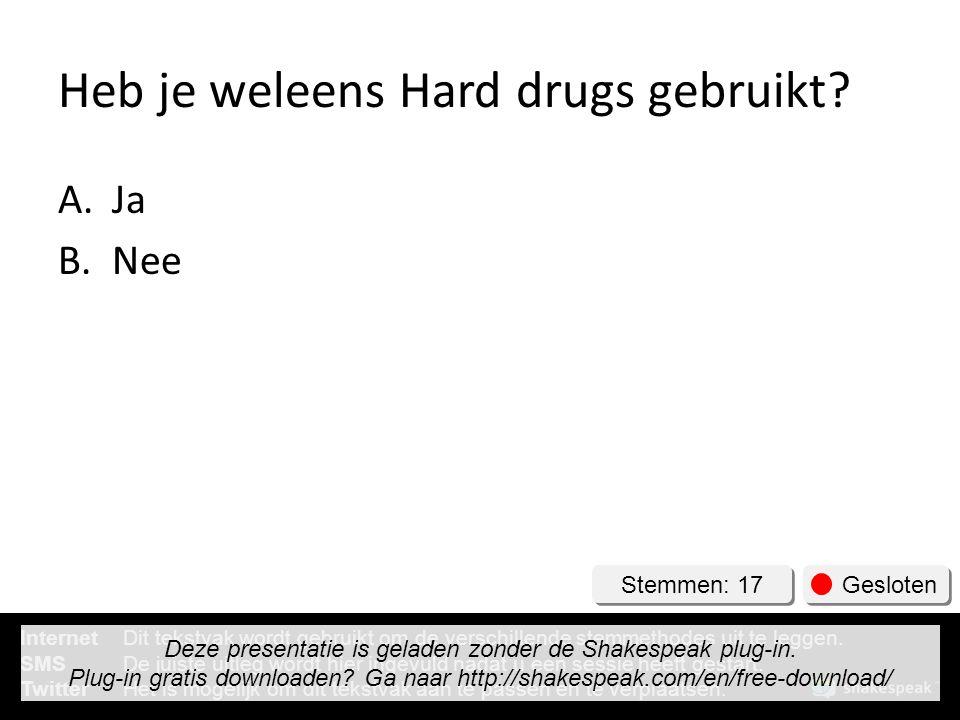 Heb je weleens Hard drugs gebruikt? A.Ja B.Nee Stemmen: 17 Gesloten InternetDit tekstvak wordt gebruikt om de verschillende stemmethodes uit te leggen