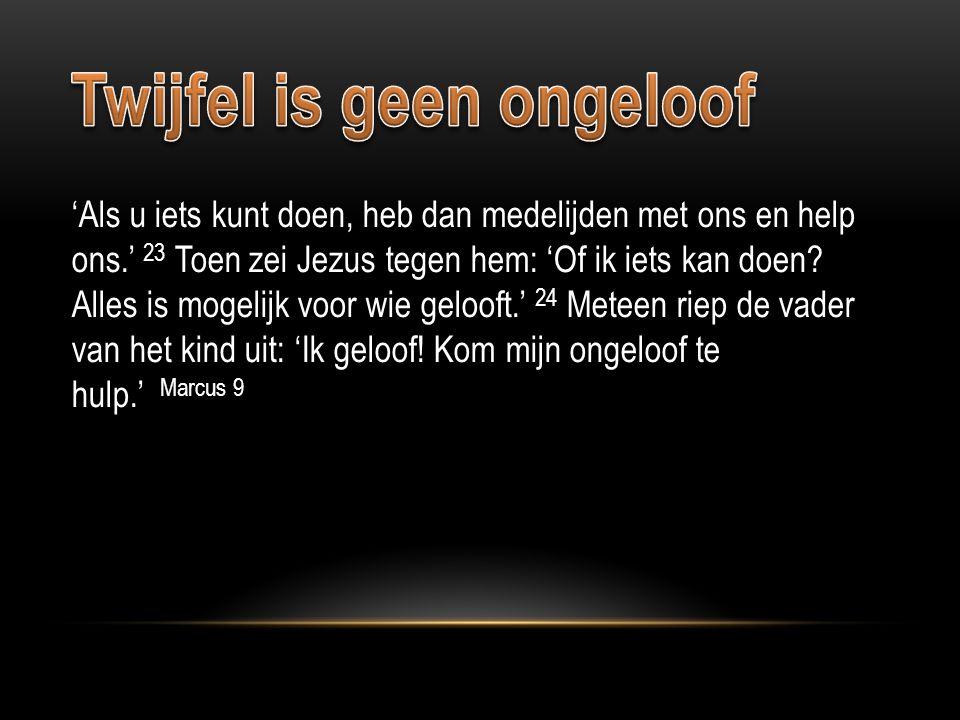 'Als u iets kunt doen, heb dan medelijden met ons en help ons.' 23 Toen zei Jezus tegen hem: 'Of ik iets kan doen.