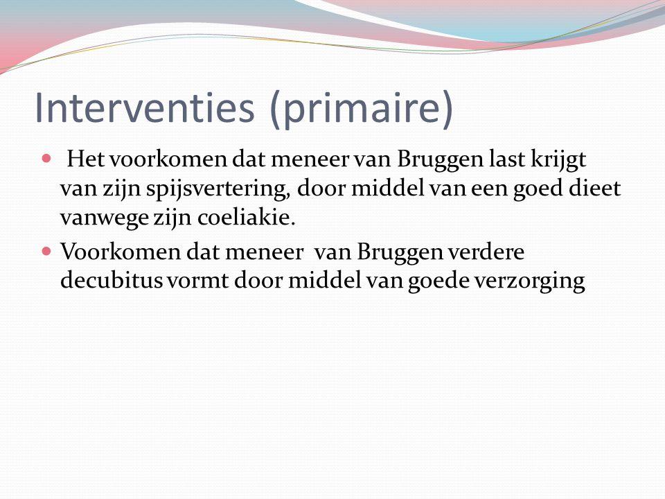 Interventies (primaire) Het voorkomen dat meneer van Bruggen last krijgt van zijn spijsvertering, door middel van een goed dieet vanwege zijn coeliaki