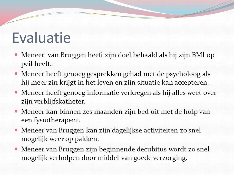 Evaluatie Meneer van Bruggen heeft zijn doel behaald als hij zijn BMI op peil heeft. Meneer heeft genoeg gesprekken gehad met de psycholoog als hij me