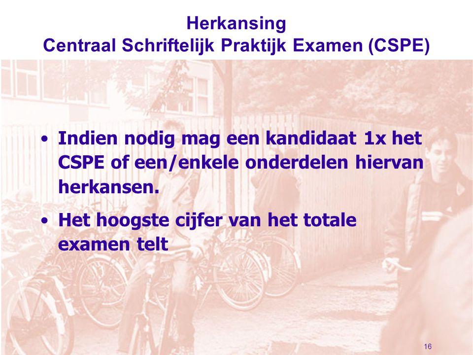 Herkansing Centraal Schriftelijk Praktijk Examen (CSPE) Indien nodig mag een kandidaat 1x het CSPE of een/enkele onderdelen hiervan herkansen. Het hoo