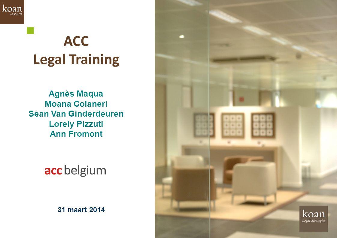 ACC Legal Training Agnès Maqua Moana Colaneri Sean Van Ginderdeuren Lorely Pizzuti Ann Fromont 31 maart 2014