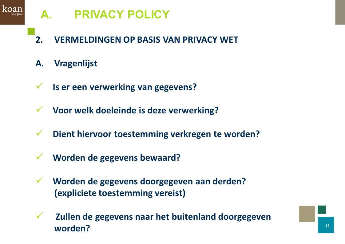 11 2.VERMELDINGEN OP BASIS VAN PRIVACY WET A.Vragenlijst Is er een verwerking van gegevens? Voor welk doeleinde is deze verwerking? Dient hiervoor toe