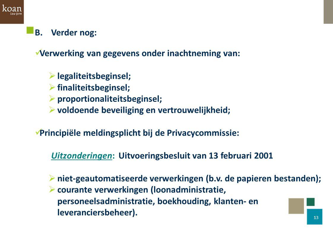 13 B.Verder nog: Verwerking van gegevens onder inachtneming van:  legaliteitsbeginsel;  finaliteitsbeginsel;  proportionaliteitsbeginsel;  voldoen