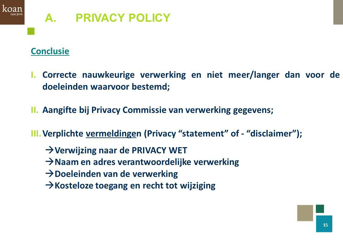 A.PRIVACY POLICY Conclusie I.Correcte nauwkeurige verwerking en niet meer/langer dan voor de doeleinden waarvoor bestemd; II.Aangifte bij Privacy Comm