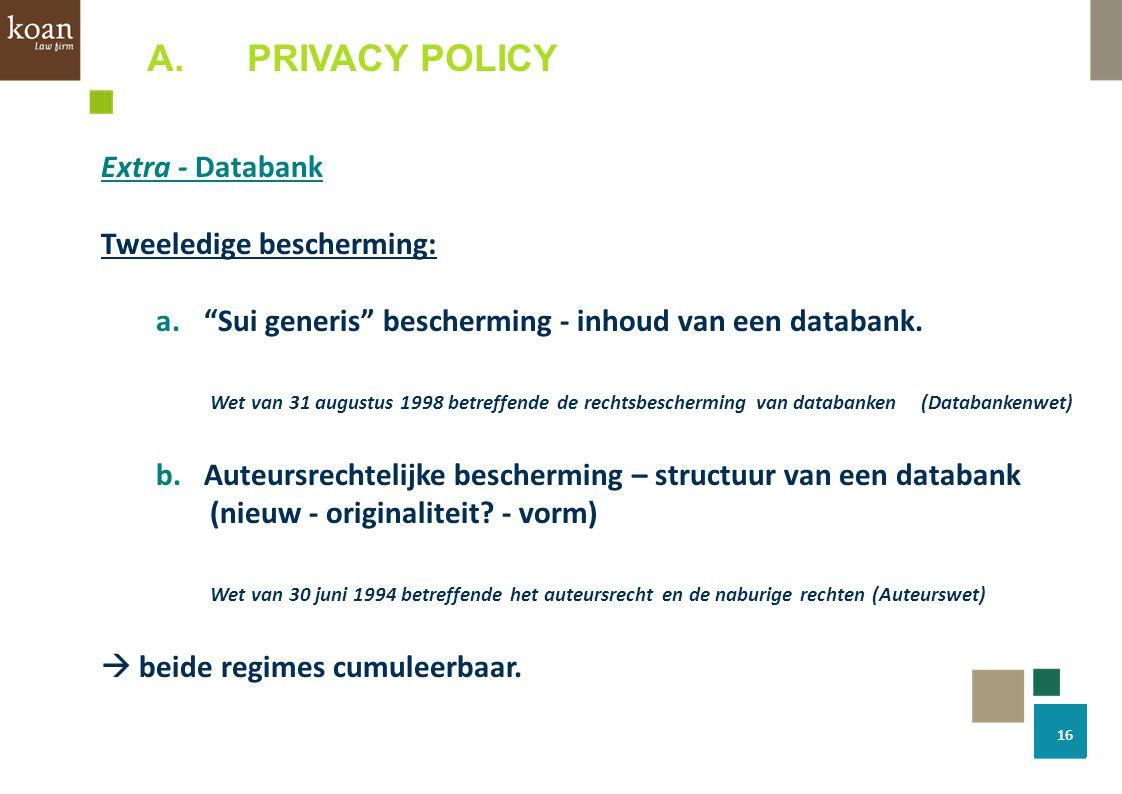 """A.PRIVACY POLICY Extra - Databank Tweeledige bescherming: a.""""Sui generis"""" bescherming - inhoud van een databank. Wet van 31 augustus 1998 betreffende"""