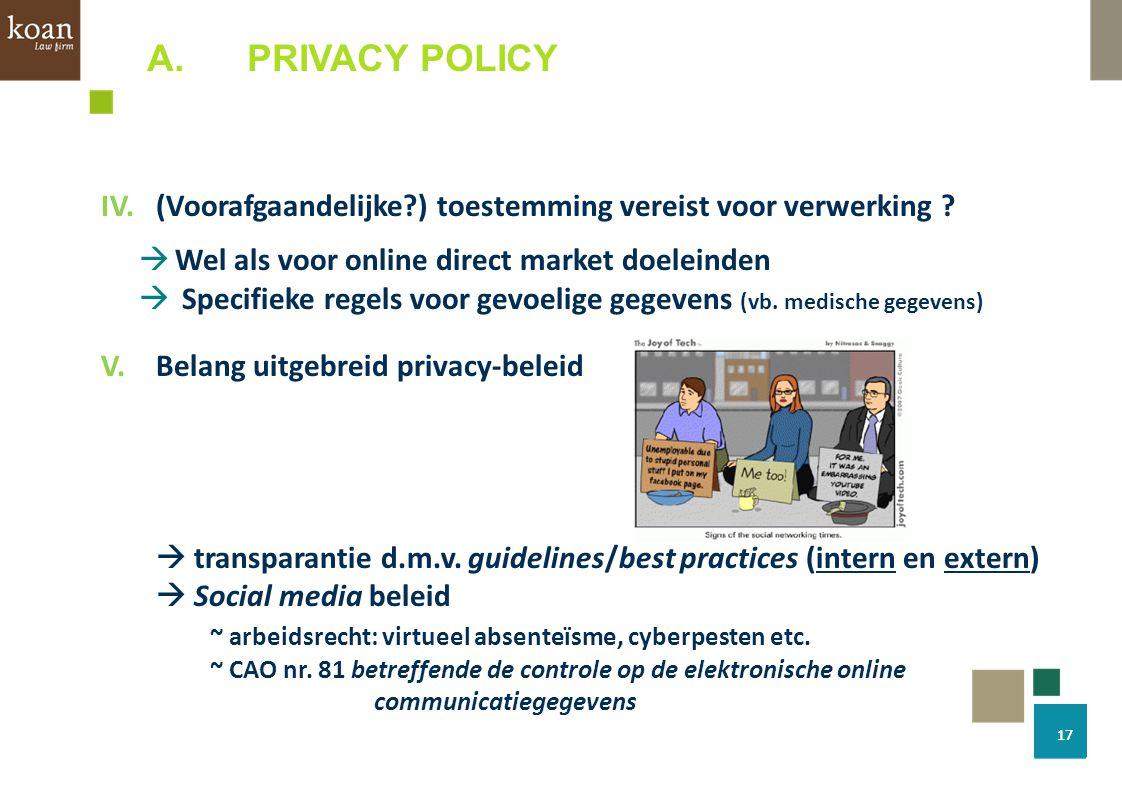 A.PRIVACY POLICY IV. (Voorafgaandelijke?) toestemming vereist voor verwerking ?  Wel als voor online direct market doeleinden  Specifieke regels voo
