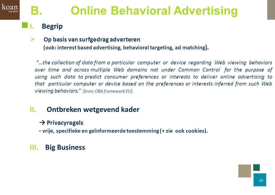 19 B. Online Behavioral Advertising I. Begrip  Op basis van surfgedrag adverteren (ook: interest based advertising, behavioral targeting, ad matching