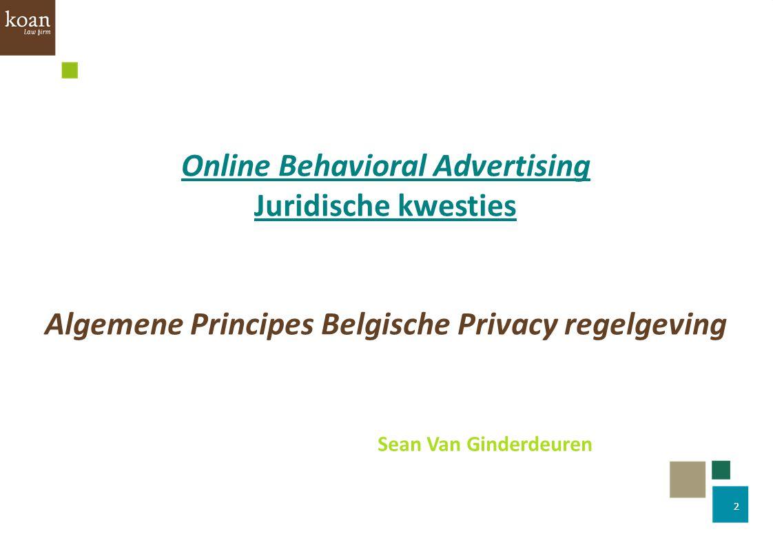 2 Online Behavioral Advertising Juridische kwesties Algemene Principes Belgische Privacy regelgeving Sean Van Ginderdeuren 2